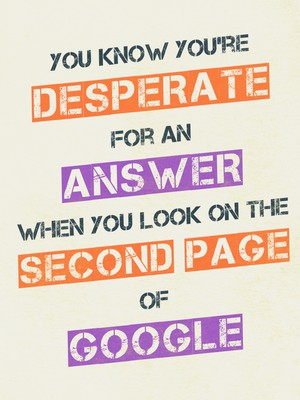 You know you're desperate for an answer when you look on the second page of Google