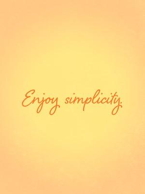 Enjoy simplicity.