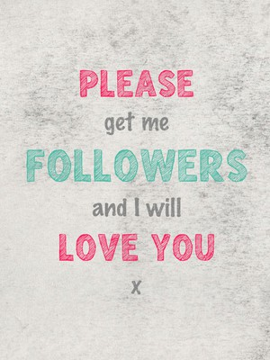 please get me followers and I will love you x