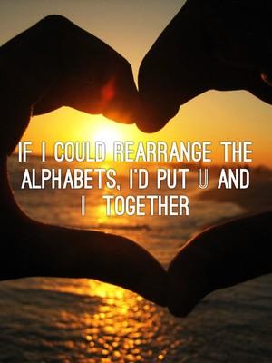 If I could rearrange the alphabets, I'd put U and I together