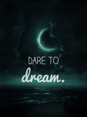 Dare to dream.