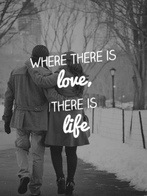 Where there is love, there is life