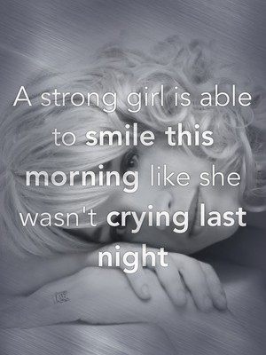 A strong girl is able to smile this morning like she wasn't crying last night