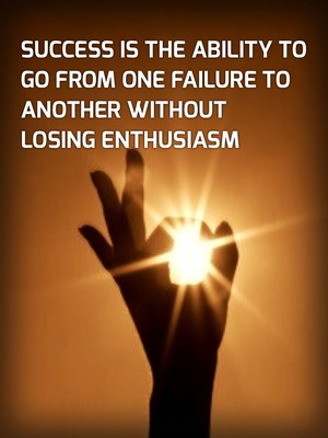 Success is the ability to go from one failure to another without losing enthusiasm