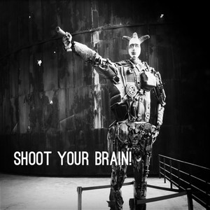 Shoot your brain!
