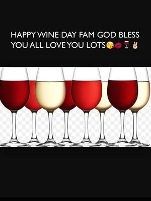 HAPPY WINE DAY FAM GOD BLESS YOU ALL LOVE YOU LOTS😘💋🍷✌️