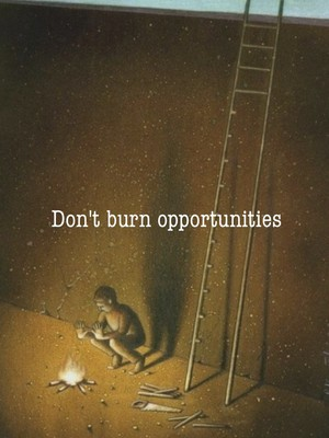Don't burn opportunities
