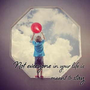Not everyone in your life is meant to stay