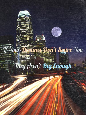 If Your Dreams Don't Scare You They Aren't Big Enough
