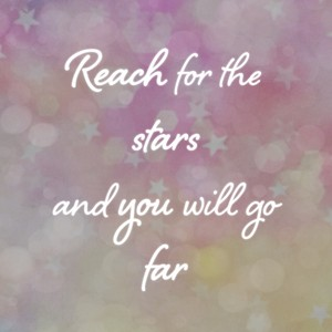 Reach for the stars and you will go far