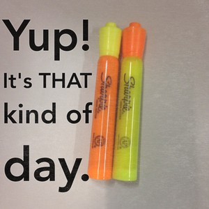 Yup! It's THAT kind of day.
