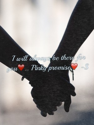 I will always be there for you❤️.. Pinky promise❤️ -S
