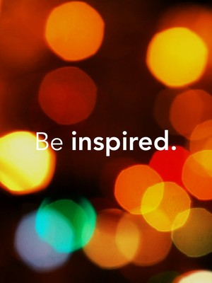 Be inspired.