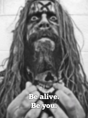Be alive. Be you.