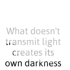 What doesn't transmit light creates its own darkness