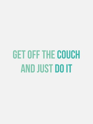 Get off the couch and just DO IT