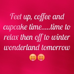 Feet up, coffee and cupcake time.....time to relax then off to winter wonderland tomorrow 😝😝