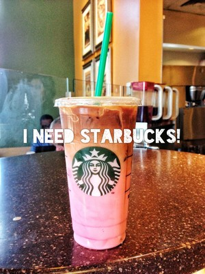 I NEED STARBUCKS!