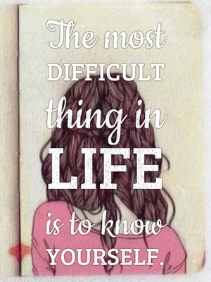 The most difficult thing in life is to know yourself.